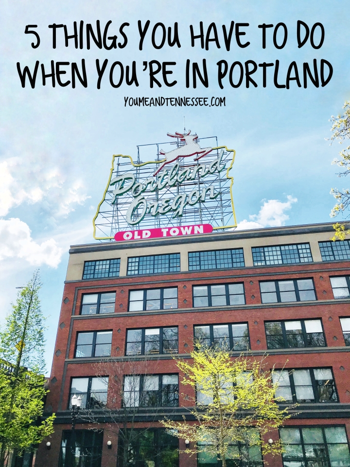 5 THINGS YOU HAVE TO DO WHEN YOU'RE IN PORTLAND